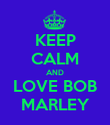 KEEP CALM AND LOVE BOB MARLEY - Personalised Poster large