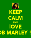 KEEP CALM AND lOVE BOB MARLEY !xx - Personalised Poster large