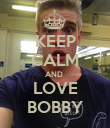 KEEP CALM AND  LOVE BOBBY - Personalised Poster large