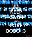 KEEP CALM AND LOVE BOBO :3 - Personalised Poster large