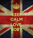 KEEP CALM AND LOVE  BOBY - Personalised Poster large