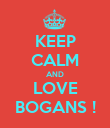 KEEP CALM AND LOVE BOGANS ! - Personalised Poster large