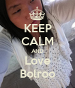 KEEP CALM AND Love Bolroo - Personalised Poster large
