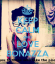 KEEP CALM AND LOVE BONAZZA - Personalised Poster large