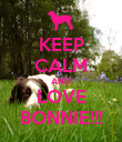 KEEP CALM AND LOVE BONNIE!!! - Personalised Poster large