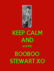 KEEP CALM AND LOVE BOOBOO STEWART XO - Personalised Poster large
