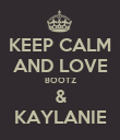 KEEP CALM AND LOVE BOOTZ & KAYLANIE - Personalised Poster large