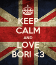 KEEP CALM AND LOVE BORI <3 - Personalised Poster large