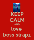 KEEP CALM AND love  boss strapz - Personalised Poster large