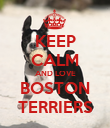 KEEP CALM AND LOVE BOSTON TERRIERS - Personalised Poster large