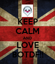 KEEP CALM AND LOVE BOTDF!! - Personalised Poster large
