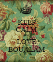KEEP CALM AND LOVE BOUALAM - Personalised Poster large