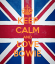 KEEP CALM AND LOVE BOWIE - Personalised Poster large