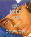 KEEP CALM AND love bowwow - Personalised Poster large
