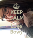 KEEP CALM AND Love Bowy - Personalised Poster large