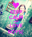 KEEP CALM AND LOVE BOYS(: - Personalised Poster large