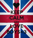 KEEP CALM AND LOVE BOYS<3 - Personalised Poster large