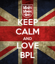 KEEP CALM AND LOVE BPL - Personalised Poster large