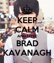 KEEP CALM AND LOVE BRAD KAVANAGH - Personalised Poster large
