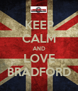 KEEP CALM AND LOVE BRADFORD - Personalised Poster large
