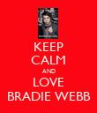 KEEP CALM AND LOVE BRADIE WEBB - Personalised Poster large