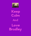 Keep Calm And Love Bradley - Personalised Poster large