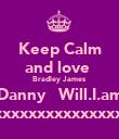 Keep Calm and love  Bradley James Danny   Will.I.am xxxxxxxxxxxxxxx - Personalised Poster large