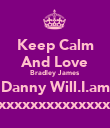 Keep Calm And Love Bradley James Danny Will.I.am xxxxxxxxxxxxxx - Personalised Poster large