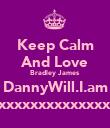Keep Calm And Love Bradley James DannyWill.I.am xxxxxxxxxxxxxx - Personalised Poster large