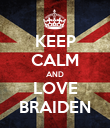KEEP CALM AND LOVE BRAIDEN - Personalised Poster large