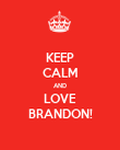 KEEP CALM AND LOVE BRANDON! - Personalised Poster large