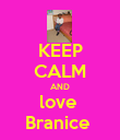KEEP CALM AND love  Branice  - Personalised Poster large