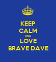 KEEP CALM AND LOVE BRAVE DAVE - Personalised Poster large