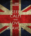 KEEP CALM AND LOVE  BRAVO :) - Personalised Poster large