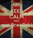 KEEP CALM AND Love BreeBabie  - Personalised Poster large
