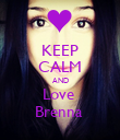 KEEP CALM AND Love  Brenna  - Personalised Poster small