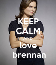 KEEP CALM AND love  brennan - Personalised Poster large