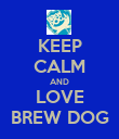 KEEP CALM AND LOVE BREW DOG - Personalised Poster large