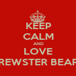KEEP CALM AND LOVE BREWSTER BEARS - Personalised Poster large