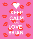 KEEP CALM AND LOVE   BRIAN  - Personalised Poster large