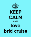 KEEP CALM AND love brid cruise - Personalised Poster large