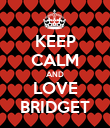 KEEP CALM AND LOVE BRIDGET - Personalised Poster large