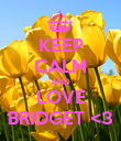 KEEP CALM AND LOVE BRIDGET <3 - Personalised Poster large