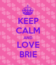 KEEP CALM AND LOVE BRIE - Personalised Poster large