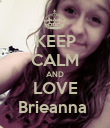 KEEP CALM AND LOVE Brieanna  - Personalised Poster large