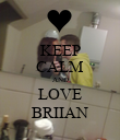 KEEP CALM AND LOVE BRIIAN - Personalised Poster large