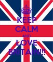 KEEP CALM AND LOVE BRITAIN!!! - Personalised Poster large