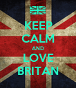 KEEP CALM AND LOVE BRITAN - Personalised Poster large