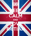 KEEP CALM AND LOVE BRITIAN - Personalised Poster large