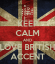 KEEP CALM AND LOVE BRITISH ACCENT - Personalised Poster large